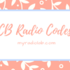 list of cb radio codes and cb slangs