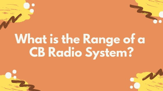 What is the Range of a CB Radio System